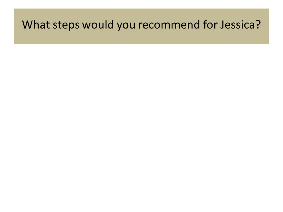 What steps would you recommend for Jessica