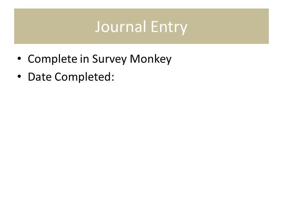Journal Entry Complete in Survey Monkey Date Completed: