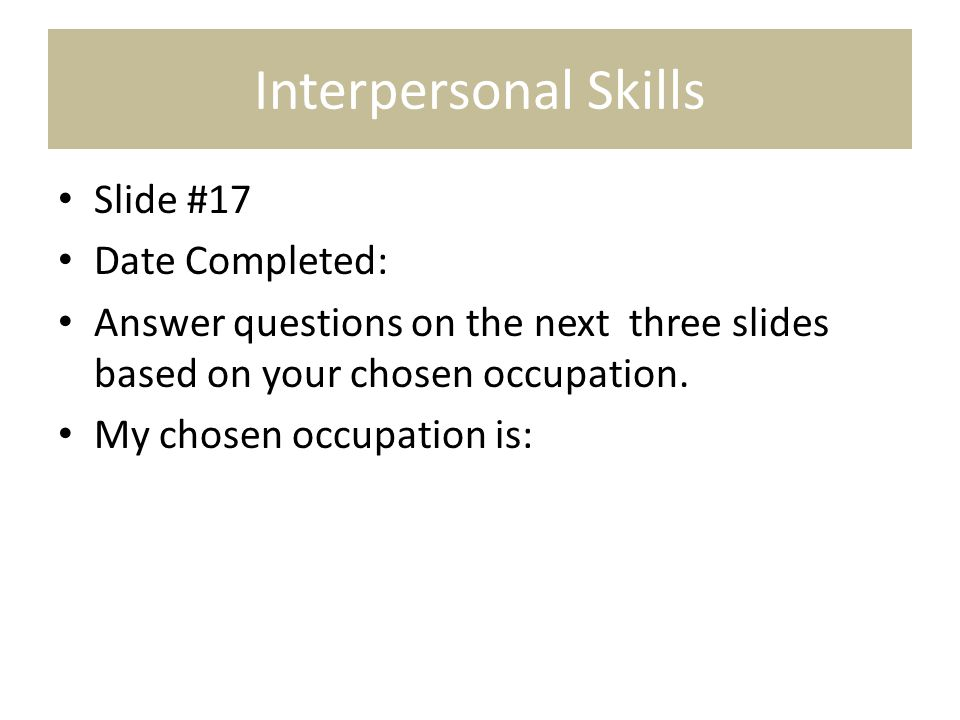 Interpersonal Skills Slide #17 Date Completed: