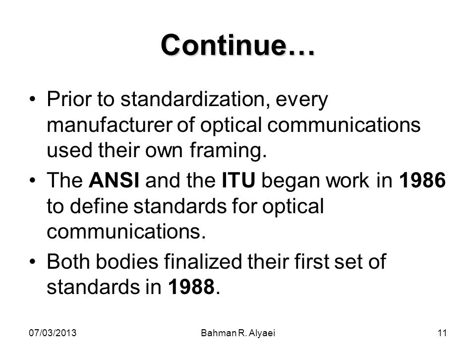 Continue… Prior to standardization, every manufacturer of optical communications used their own framing.