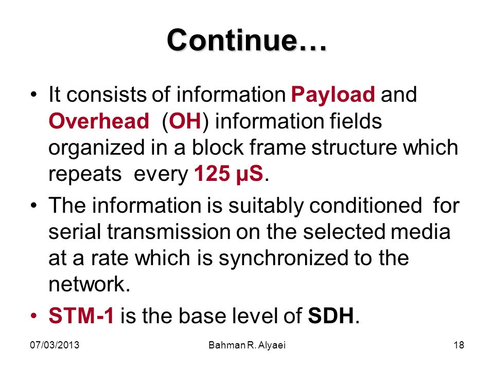 Continue… It consists of information Payload and Overhead (OH) information fields organized in a block frame structure which repeats every 125 μS.