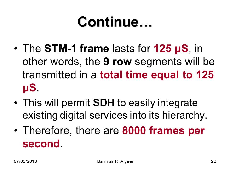 Continue… The STM-1 frame lasts for 125 μS, in other words, the 9 row segments will be transmitted in a total time equal to 125 μS.