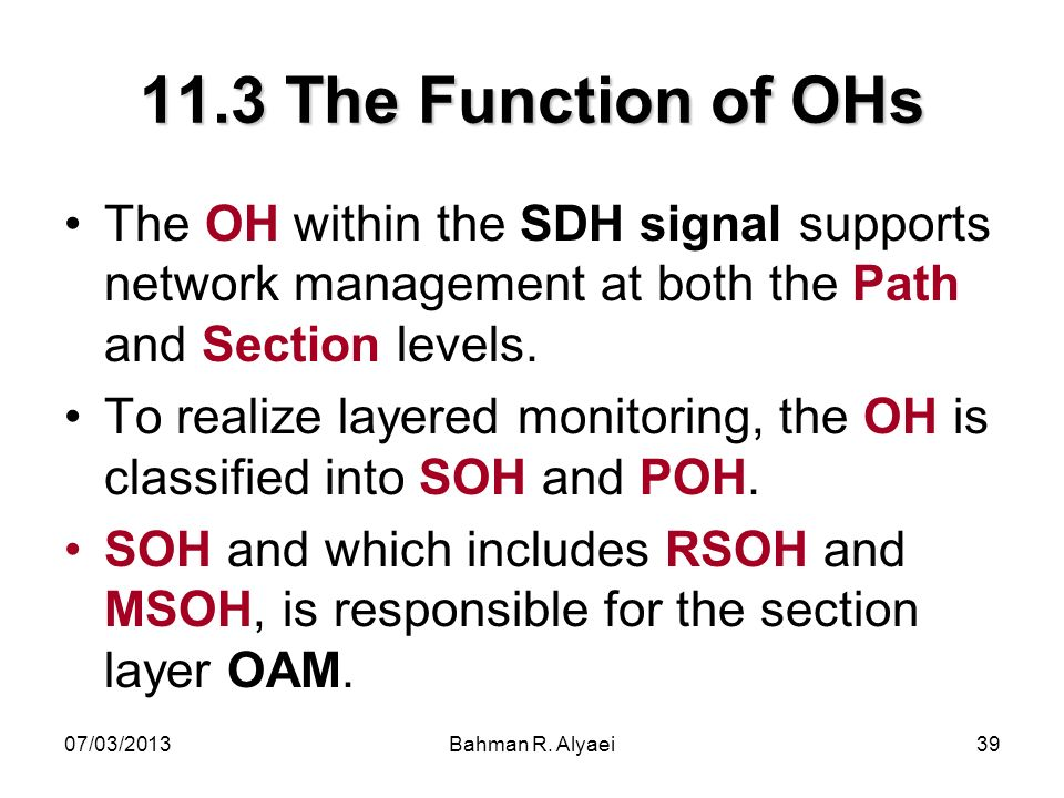11.3 The Function of OHs The OH within the SDH signal supports network management at both the Path and Section levels.