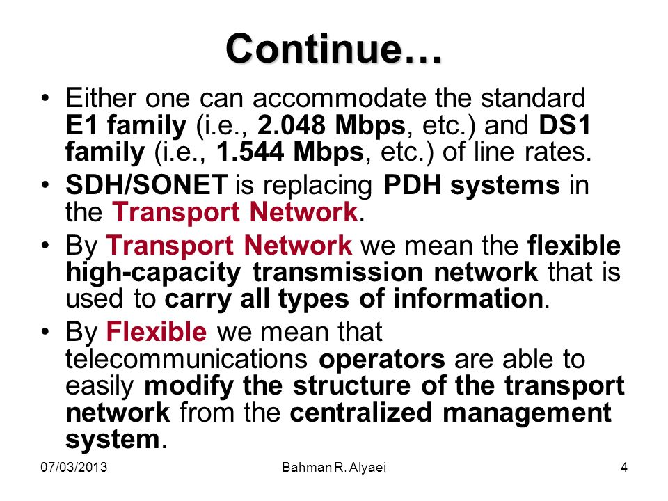 Continue… Either one can accommodate the standard E1 family (i.e., 2.048 Mbps, etc.) and DS1 family (i.e., 1.544 Mbps, etc.) of line rates.