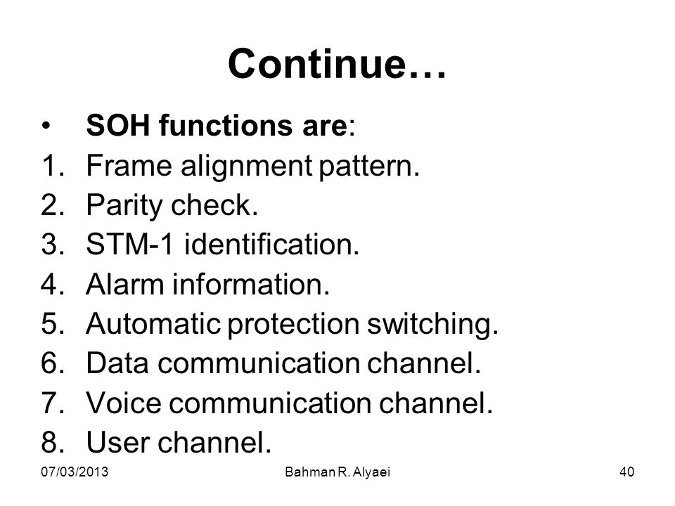 Continue… SOH functions are: Frame alignment pattern. Parity check.