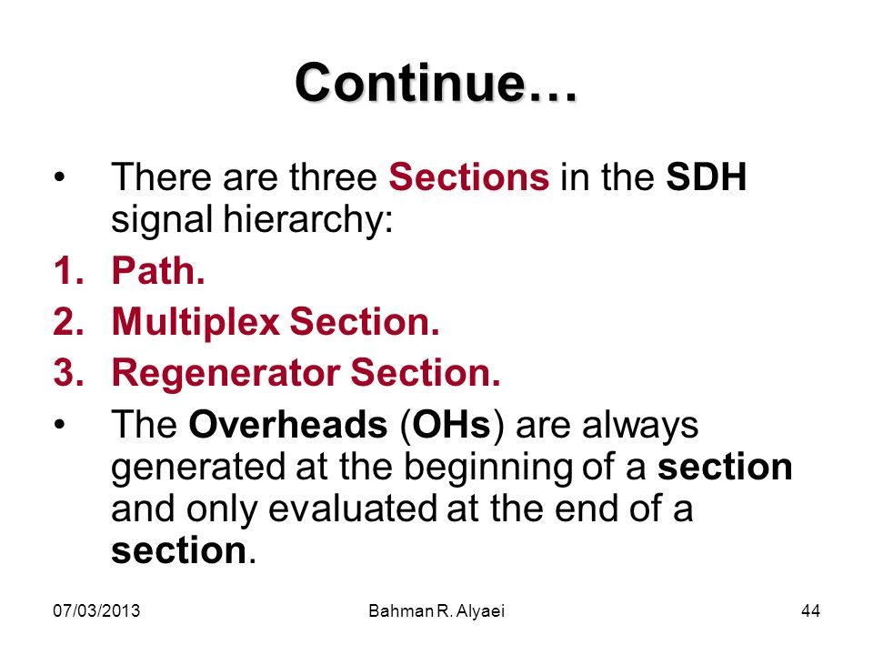 Continue… There are three Sections in the SDH signal hierarchy: Path.