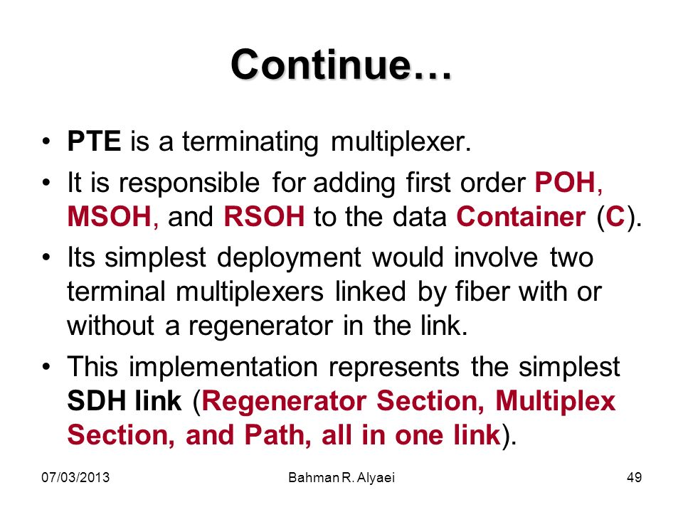 Continue… PTE is a terminating multiplexer.
