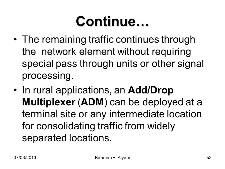 Continue… The remaining traffic continues through the network element without requiring special pass through units or other signal processing.