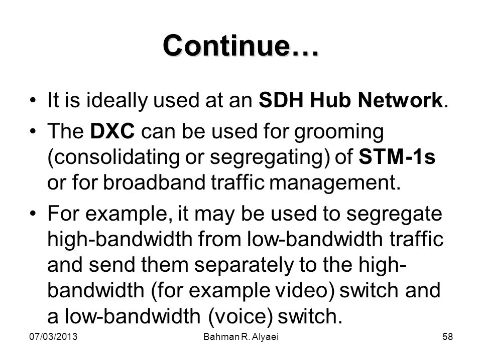 Continue… It is ideally used at an SDH Hub Network.