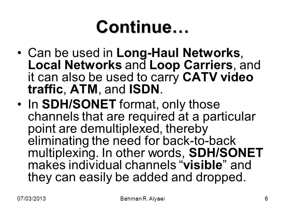 Continue… Can be used in Long-Haul Networks, Local Networks and Loop Carriers, and it can also be used to carry CATV video traffic, ATM, and ISDN.