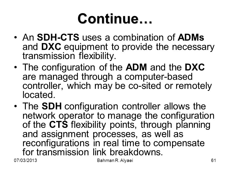 Continue… An SDH-CTS uses a combination of ADMs and DXC equipment to provide the necessary transmission flexibility.