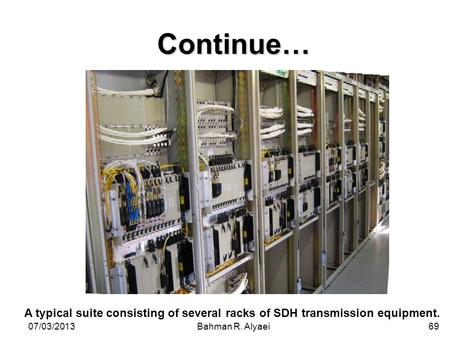 Continue… A typical suite consisting of several racks of SDH transmission equipment. 07/03/2013.