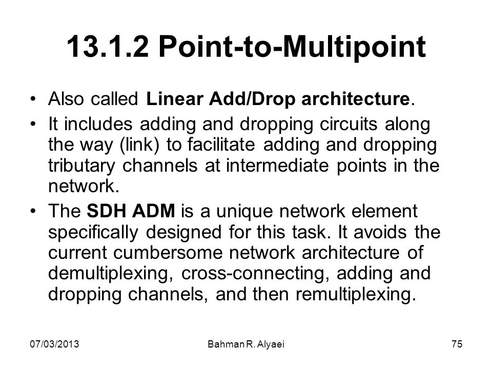 13.1.2 Point-to-Multipoint Also called Linear Add/Drop architecture.