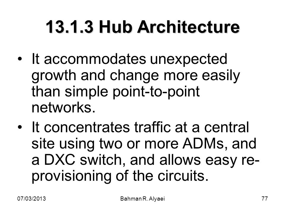 13.1.3 Hub Architecture It accommodates unexpected growth and change more easily than simple point-to-point networks.