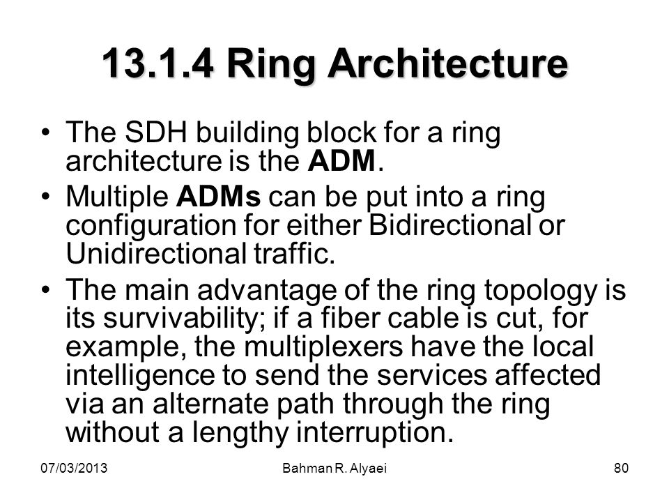 13.1.4 Ring Architecture The SDH building block for a ring architecture is the ADM.