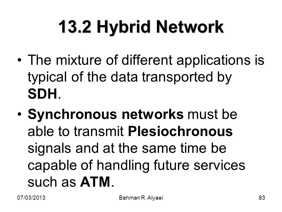 13.2 Hybrid Network The mixture of different applications is typical of the data transported by SDH.