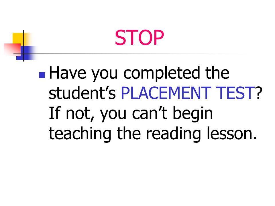 STOP Have you completed the student's PLACEMENT TEST.