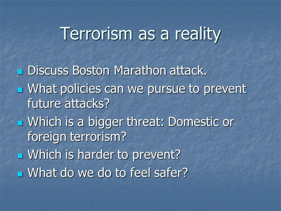 Terrorism as a reality Discuss Boston Marathon attack.