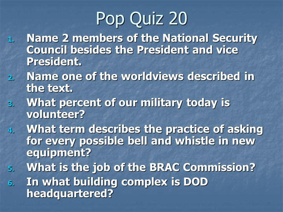 Pop Quiz 20 Name 2 members of the National Security Council besides the President and vice President.