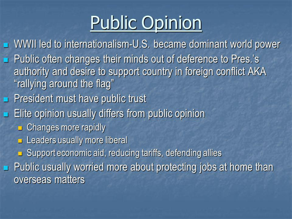Public Opinion WWII led to internationalism-U.S. became dominant world power.