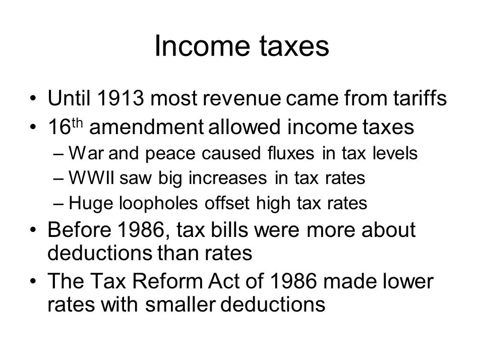 Income taxes Until 1913 most revenue came from tariffs