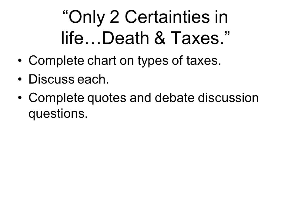 Only 2 Certainties in life…Death & Taxes.