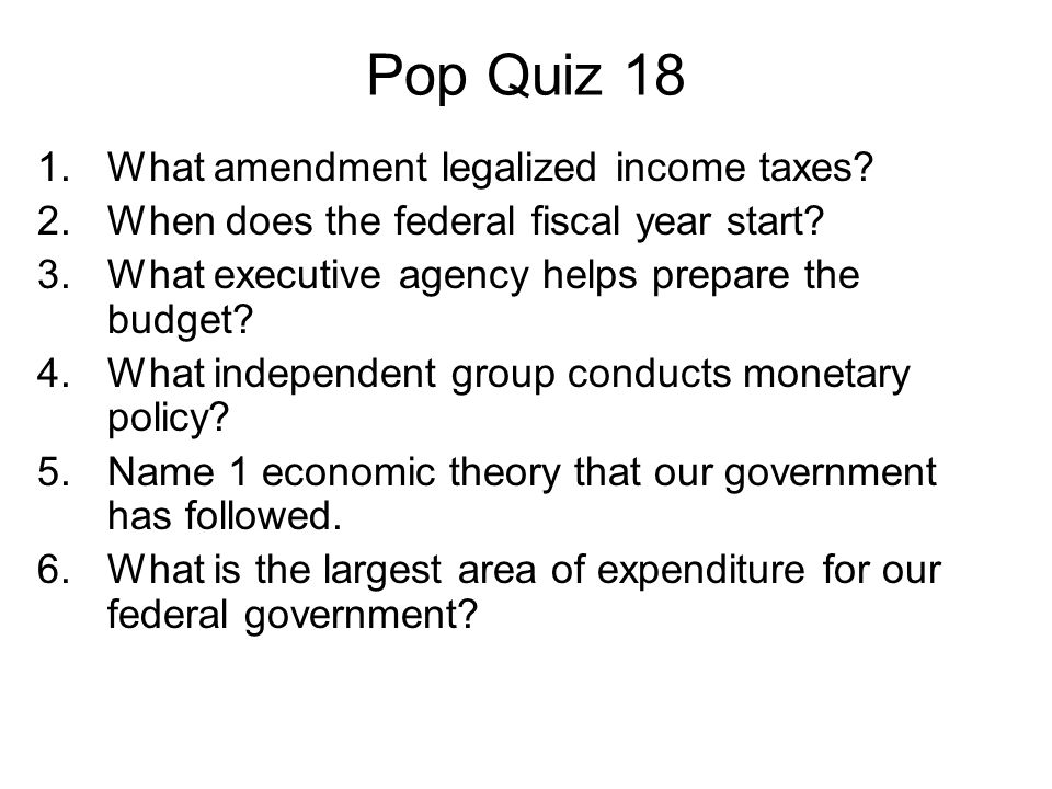 Pop Quiz 18 What amendment legalized income taxes