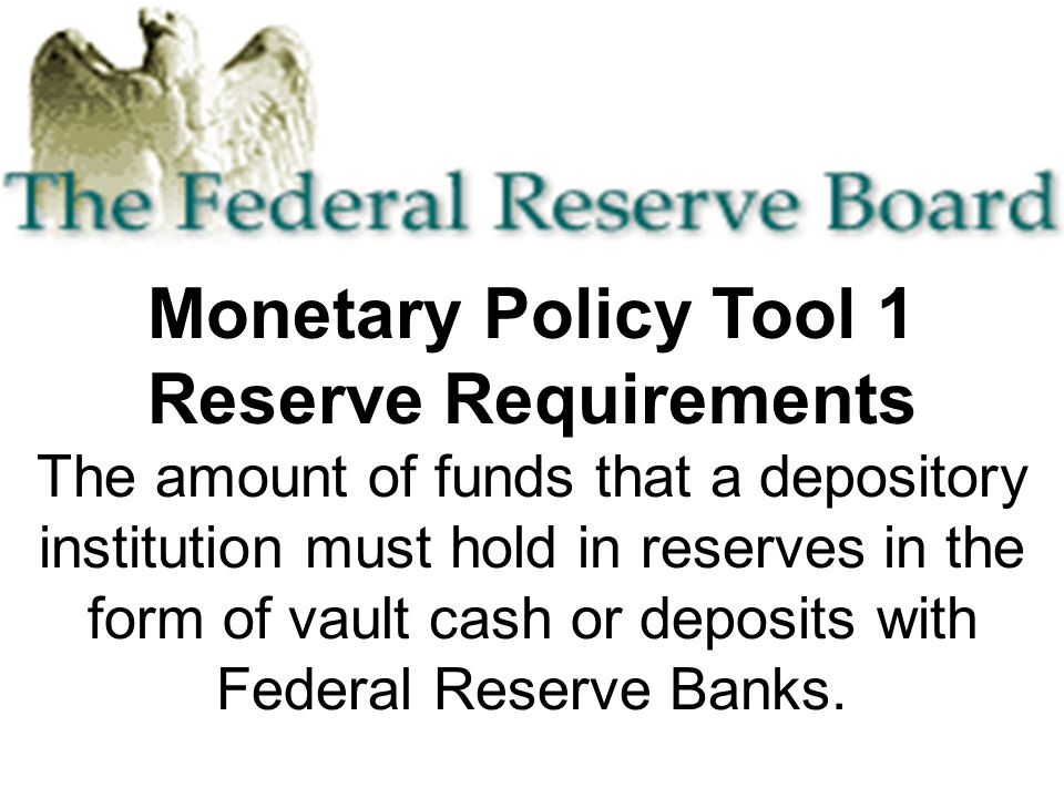 Monetary Policy Tool 1 Reserve Requirements