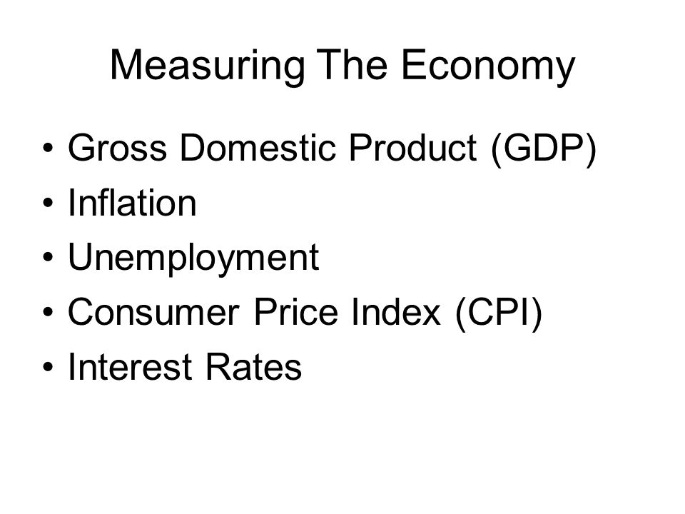 Measuring The Economy Gross Domestic Product (GDP) Inflation