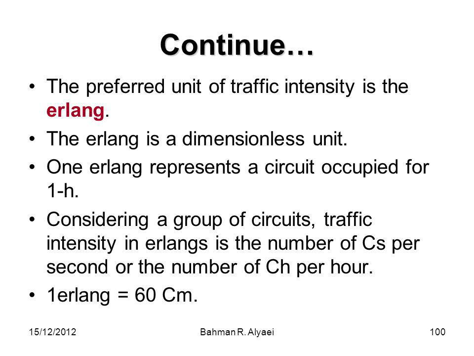 Continue… The preferred unit of traffic intensity is the erlang.