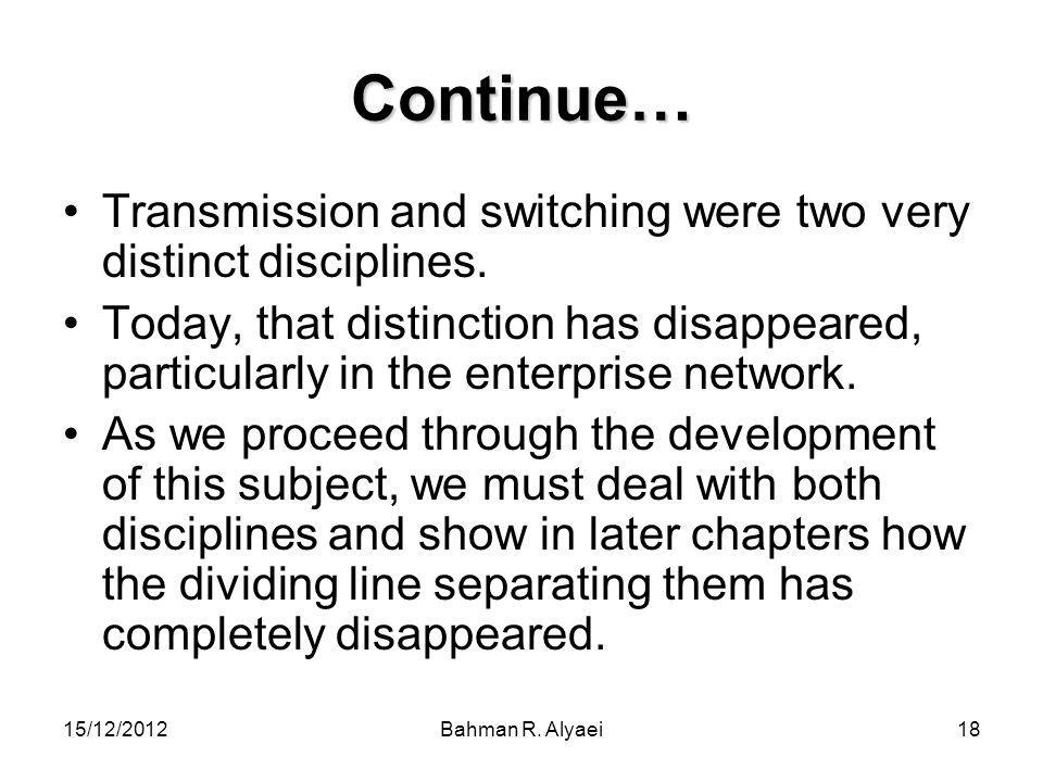 Continue… Transmission and switching were two very distinct disciplines.