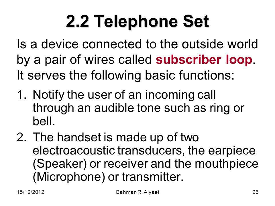 2.2 Telephone Set Is a device connected to the outside world by a pair of wires called subscriber loop. It serves the following basic functions: