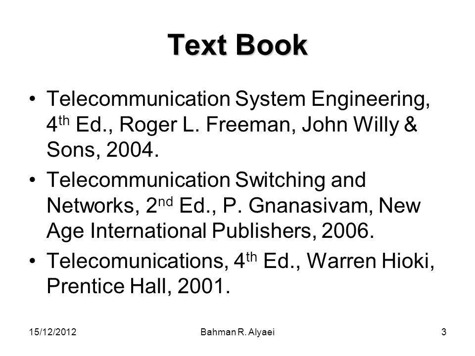 Text Book Telecommunication System Engineering, 4th Ed., Roger L. Freeman, John Willy & Sons, 2004.