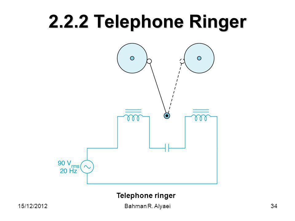 2.2.2 Telephone Ringer Telephone ringer 15/12/2012 Bahman R. Alyaei