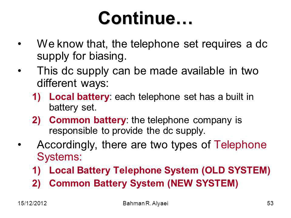 Continue… We know that, the telephone set requires a dc supply for biasing. This dc supply can be made available in two different ways: