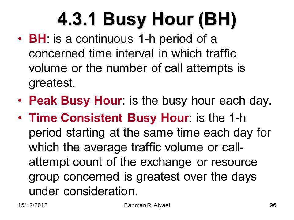 4.3.1 Busy Hour (BH) BH: is a continuous 1-h period of a concerned time interval in which traffic volume or the number of call attempts is greatest.