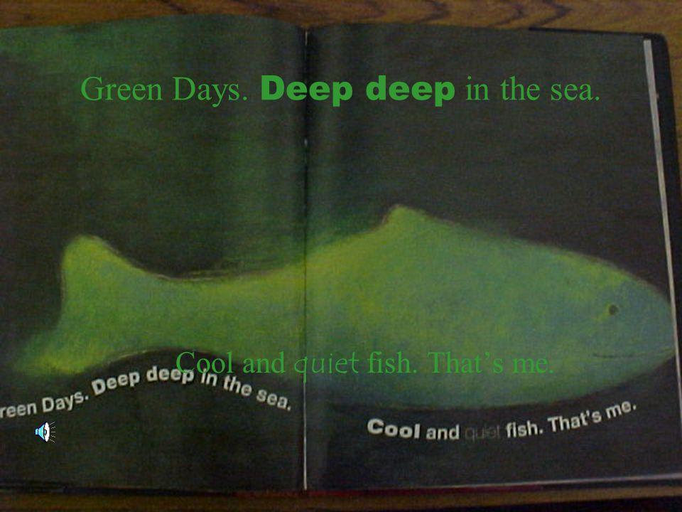 Green Days. Deep deep in the sea.