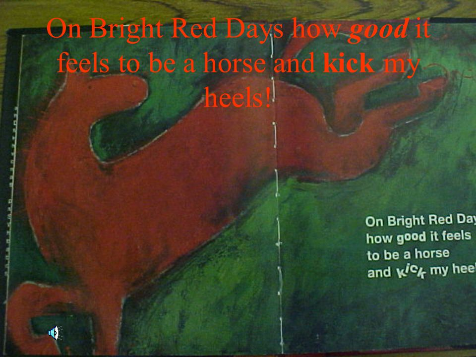 On Bright Red Days how good it feels to be a horse and kick my heels!