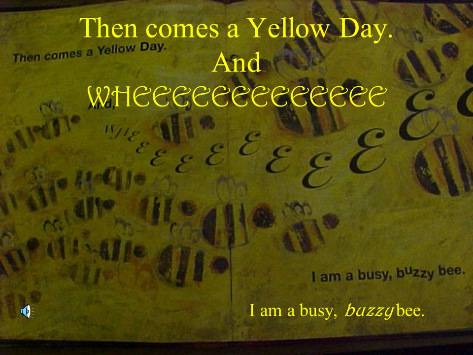 Then comes a Yellow Day. And WHEEEEEEEEEEEEE