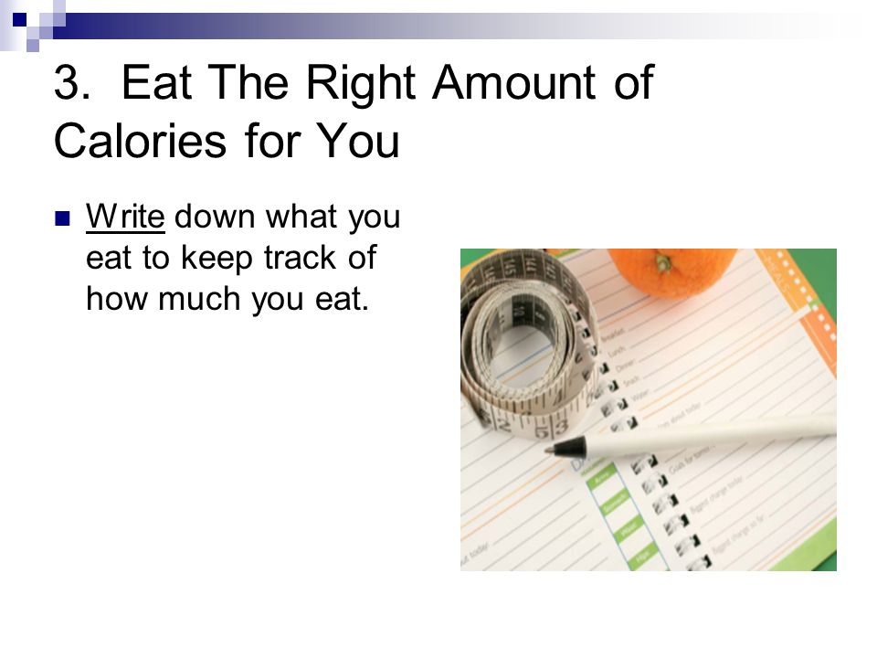 3. Eat The Right Amount of Calories for You
