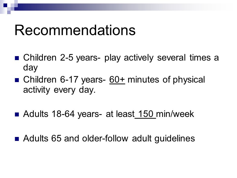 Recommendations Children 2-5 years- play actively several times a day