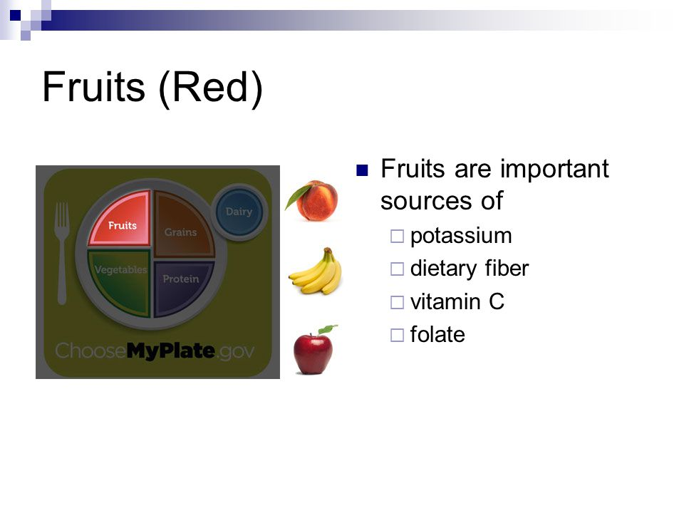 Fruits (Red) Fruits are important sources of potassium dietary fiber