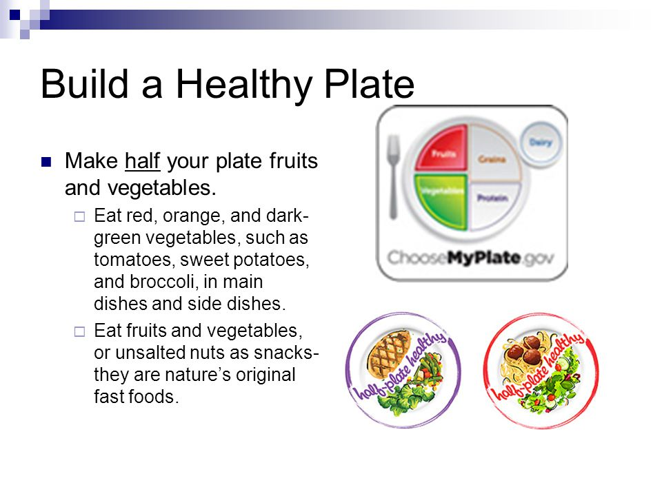 Build a Healthy Plate Make half your plate fruits and vegetables.