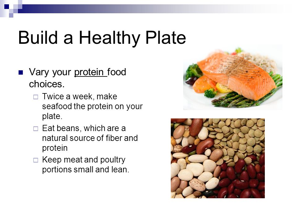 Build a Healthy Plate Vary your protein food choices.