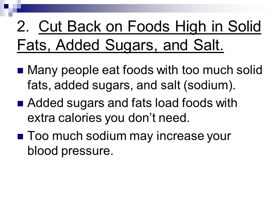 2. Cut Back on Foods High in Solid Fats, Added Sugars, and Salt.