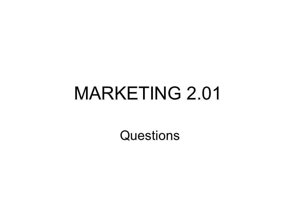 MARKETING 2.01 Questions
