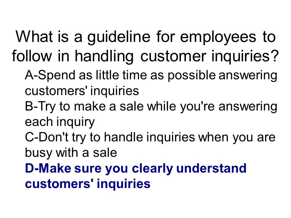 What is a guideline for employees to follow in handling customer inquiries