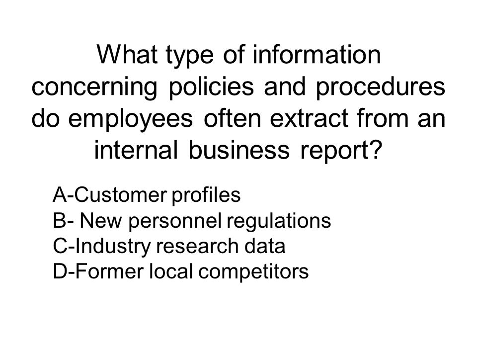 What type of information concerning policies and procedures do employees often extract from an internal business report