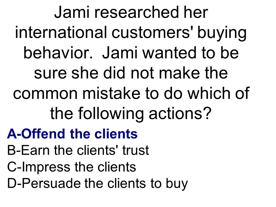 Jami researched her international customers buying behavior