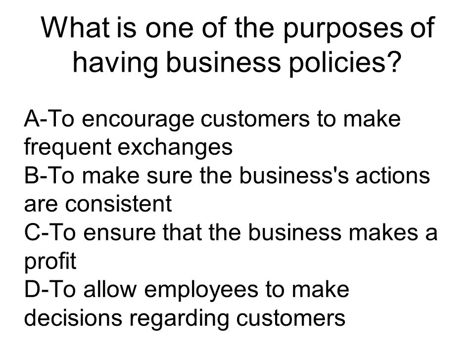 What is one of the purposes of having business policies